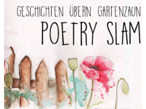 Poetry Slam - Geschichten übern Gartenzaun